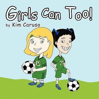Girls Can Too! (Paperback): Kim Caruso