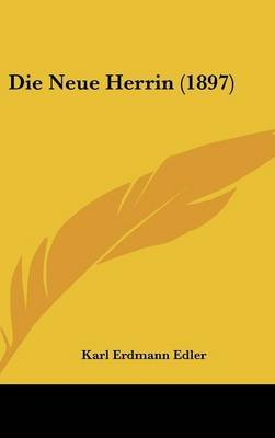 Die Neue Herrin (1897) (English, German, Hardcover): Karl Erdmann Edler