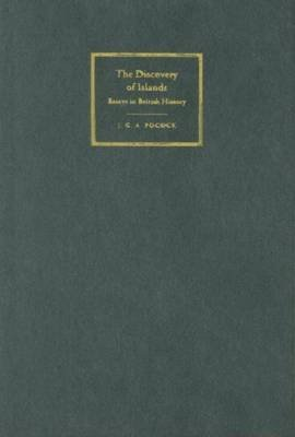 Discovery of Islands, The: Essays in British History (Electronic book text): J G Pocock