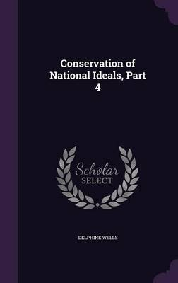 Conservation of National Ideals, Part 4 (Hardcover): Delphine Wells