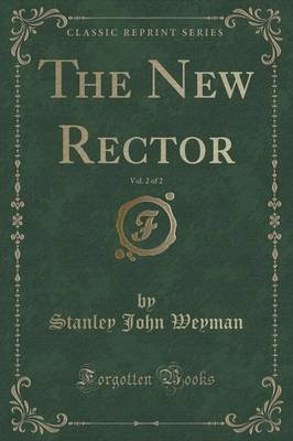 The New Rector, Vol. 2 of 2 (Classic Reprint) (Paperback): Stanley John Weyman