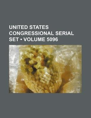 United States Congressional Serial Set (Volume 5096) (Paperback): Books Group