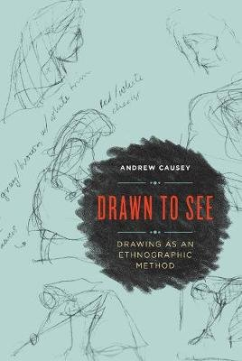 Drawn to See - Drawing as an Ethnographic Method (Hardcover): Andrew Causey