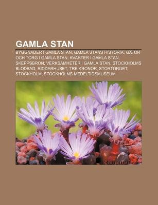 Gamla Stan - Byggnader I Gamla Stan, Gamla Stans Historia, Gator Och Torg I Gamla Stan, Kvarter I Gamla Stan, Skeppsbron...
