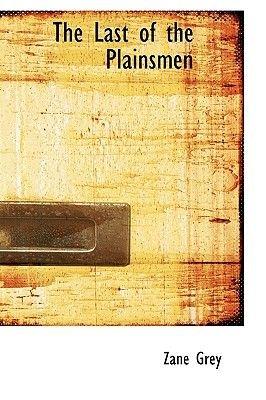 The Last of the Plainsmen (Paperback): Zane Grey