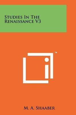 Studies in the Renaissance V3 (Paperback): M.A. Shaaber