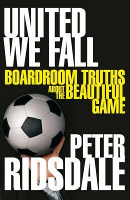 United We Fall - Boardroom Truths About the Beautiful Game (Hardcover): Peter Ridsdale