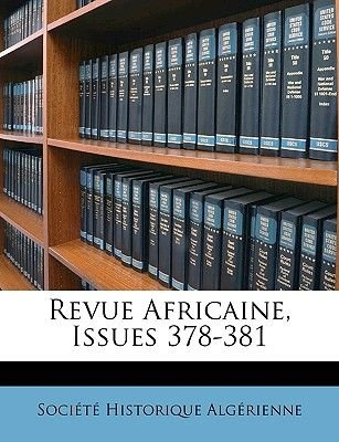 Revue Africaine, Issues 378-381 (French, Paperback): Historique Algrienne Socit Historique Algrienne, Societe Historique...