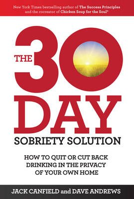 The 30-Day Sobriety Solution - How to Cut Back or Quit Drinking in the Privacy of Your Home (Paperback): Jack Canfield, Dave...
