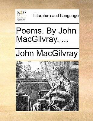 Poems. by John Macgilvray, ... (Paperback): John Macgilvray