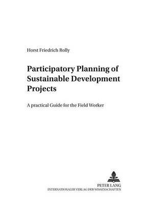 Participatory Planning of Sustainable Development Projects - A Practical Guide for the Field Worker (Paperback): Horst...