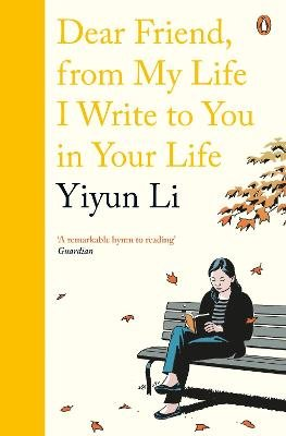Dear Friend, From My Life I Write to You in Your Life (Paperback): Yiyun Li