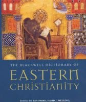 The Blackwell Dictionary of Eastern Christianity (Hardcover): Ken Parry, David J. Melling, Dimitri Brady, Sidney H. Griffith,...