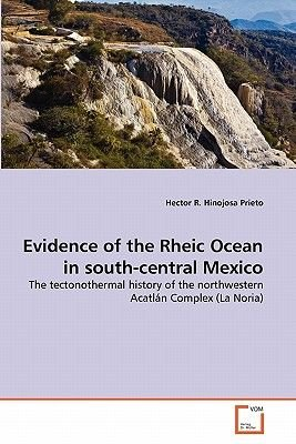 Evidence of the Rheic Ocean in South-Central Mexico (Paperback): Hector R. Hinojosa Prieto