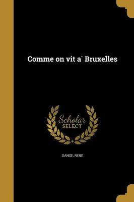 Comme on Vit A? Bruxelles (French, Paperback): Rene Gange