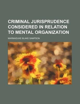 Criminal Jurisprudence Considered in Relation to Mental Organization (Paperback): Marmaduke Blake Sampson