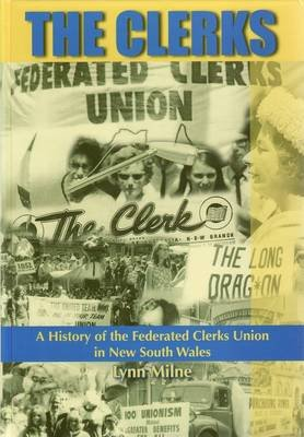 The Clerks - a History of the Federated Clerks Union in New South Wales 1907-2003 (Hardcover): Lynne Milne