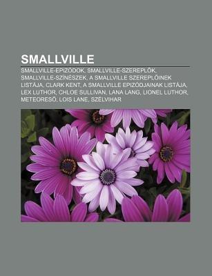 Smallville - Smallville-Epizodok, Smallville-Szerepl K, Smallville-Szineszek, a Smallville Szerepl Inek Listaja, Clark Kent...