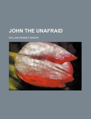 John the Unafraid (Paperback): William Ernest Mason