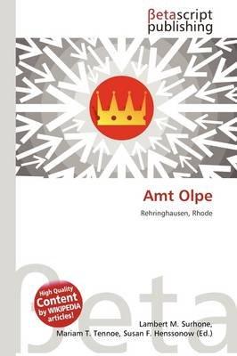 Amt Olpe (German, Paperback): Lambert M. Surhone, Mariam T. Tennoe, Susan F. Henssonow