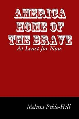 America Home of the Brave: At Least for Now (Electronic book text): Melissa Pehle-Hill