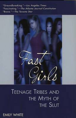Fast Girls: Teenage Tribes and the Myth of the Slut (Paperback, Berkley trade pbk. ed): Emily White