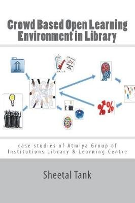 Crowd Based Open Learning Environment in Library - Case Studies of Atmiya Group of Institutions Library & Learning Centre...