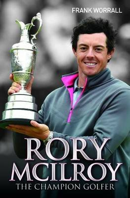 Rory McIlroy - The Champion Golfer (Paperback, Updated ed.): Frank Worrall