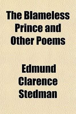 The Blameless Prince and Other Poems (Paperback): Edmund Clarence Stedman