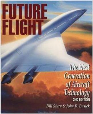 Future Flight: The Next Generation of Aircraft Technology (Paperback, 2nd Revised edition): William D. Siuru