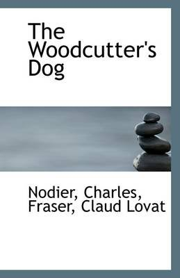 The Woodcutter's Dog (Paperback): Nodier Charles