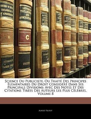 Science Du Publiciste, Ou Traite Des Principes Elementaires Du Droit Considere Dans Ses Principals Divisions - Avec Des Notes...