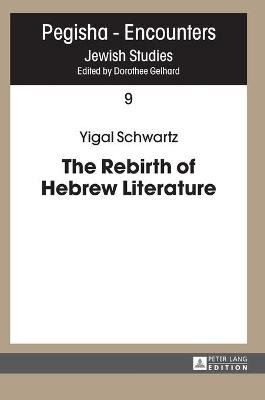 The Rebirth of Hebrew Literature (Hardcover, New edition): Yigal Schwartz