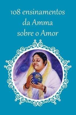 108 Ensinamentos Sobre O Amor (Portuguese, Paperback): Sri Mata Amritanandamayi Devi