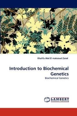 Introduction to Biochemical Genetics (Paperback): Khalifa Abd El Maksoud Zaied