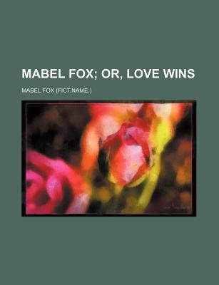 Mabel Fox; Or, Love Wins (Paperback): Mabel Fox
