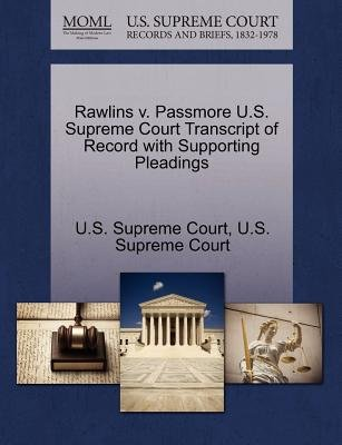 Rawlins V. Passmore U.S. Supreme Court Transcript of Record with Supporting Pleadings (Paperback): Us Supreme Court