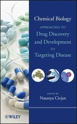 Chemical Biology - Approaches to Drug Discovery and Development to Targeting Disease (Other digital): Natanya Civjan