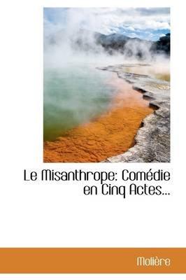 Le Misanthrope - Com Die En Cinq Actes... (Hardcover): Moli?re