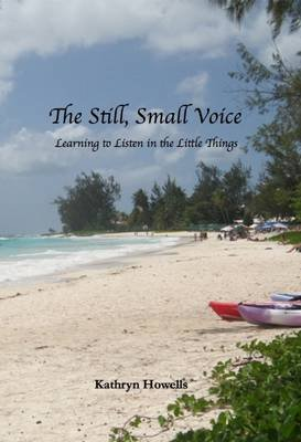The Still, Small Voice - Learning to Listen in the Little Things (Paperback): Kathryn Howells