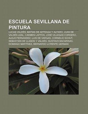 Escuela Sevillana de Pintura - Lucas Valdes, Matias de Arteaga y Alfaro, Juan de Valdes Leal, Carmen Laffon, Jose Villegas...