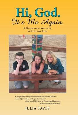 Hi, God. It's Me Again. - A Devotional Written by Kids for Kids (Hardcover): Julia Taves
