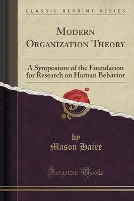 Modern Organization Theory - A Symposium of the Foundation for Research on Human Behavior (Classic Reprint) (Paperback): Mason...