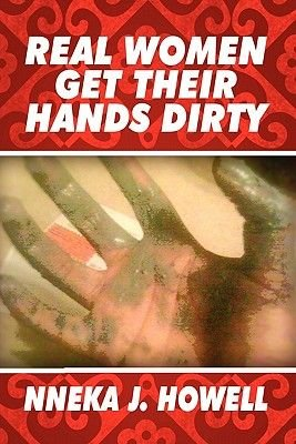 Real Women Get Their Hands Dirty (Paperback): Nneka J. Howell