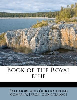 Book of the Royal Blue (Paperback): Baltimore and Ohio Railroad Company [Fr