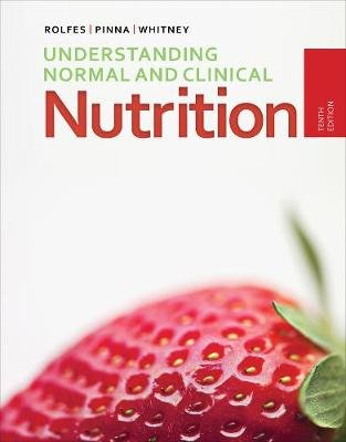 Understanding Normal and Clinical Nutrition (Hardcover, 10th edition): Sharon Rady Rolfes, Kathryn Pinna, Ellie Whitney