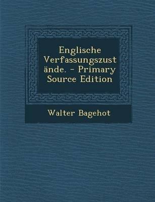Englische Verfassungszustande. (English, German, Paperback): Walter Bagehot