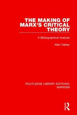 The Making of Marx's Critical Theory - A Bibliographical Analysis (Paperback): Allen Oakley