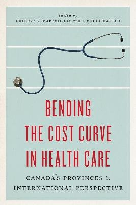 Bending the Cost Curve in Health Care - Canada's Provinces in International Perspective (Hardcover): Gregory P....