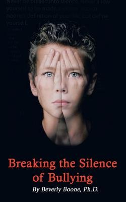 Breaking the Silence of Bullying (Electronic book text): Beverly Boone Ph. D.